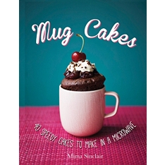 Mug Cakes : 40 Speedy Cakes to Make in a Microwave