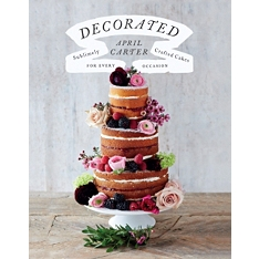 Decorated : Sublimely Crafted Cakes for Every Occasion